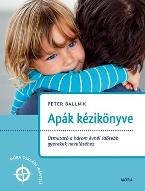 Ballnik, Peter: Apák kézikönyve. Útmutató a három évnél idősebb gyerekek neveléséhez