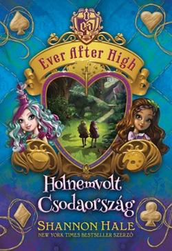 Ever After High 3. - Holnemvolt Csodaország