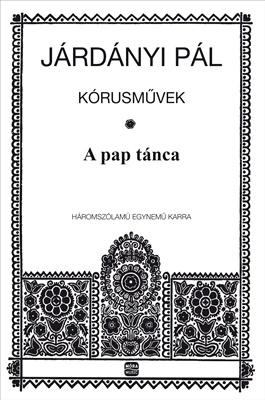A pap tánca - Járdányi Pál kórusművek