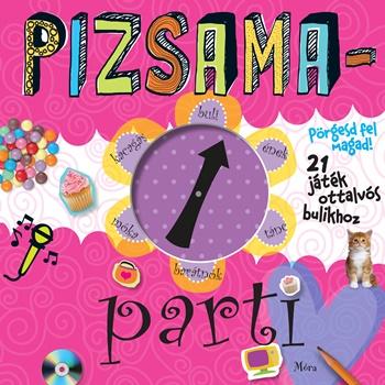Pizsamaparti - Pörgesd fel magad! 21 játék ottalvós bulikhoz