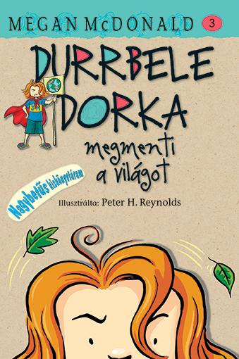 Durrbele Dorka megmenti a világot