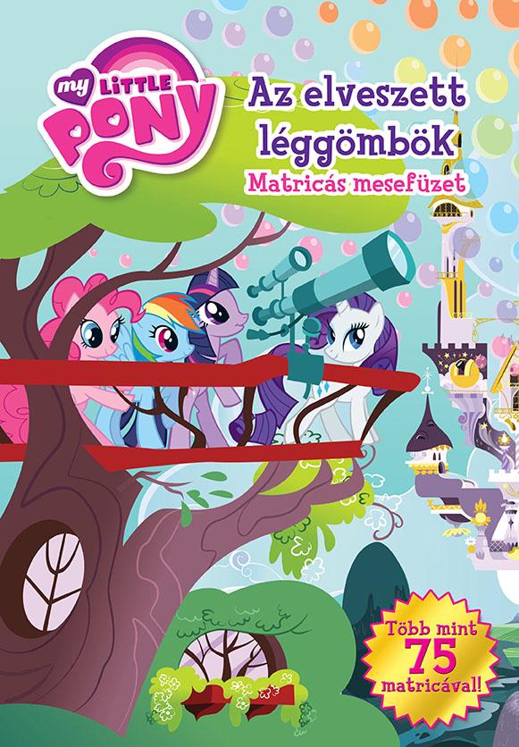 My Little Pony - Az elveszett léggömbök-Matricás mesefüzet