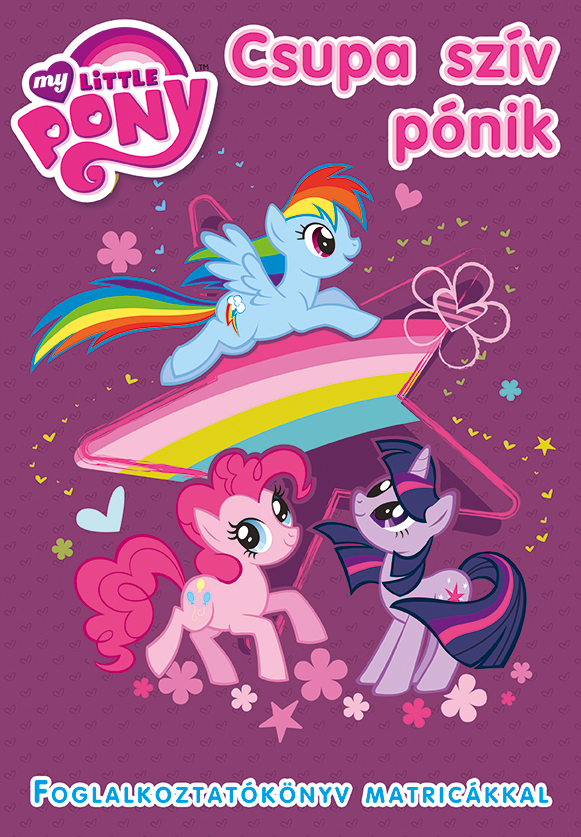 My Little Pony - Csupa szív pónik - Foglalkoztatókönyv matricákkal