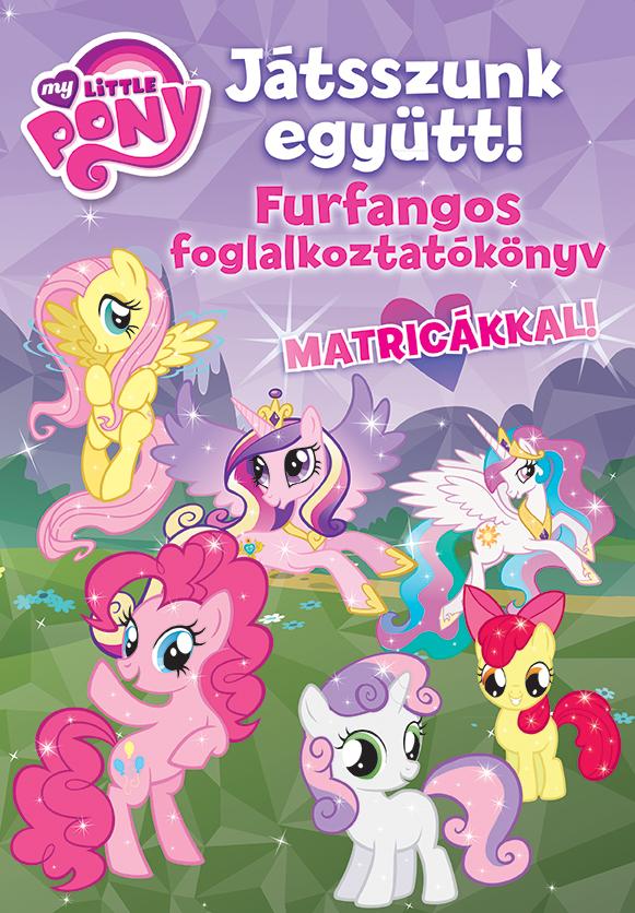 My Little Pony - Játsszunk Együtt! - Furfangos foglalkoztatókönyv matricákkal