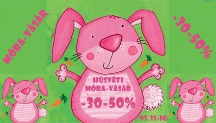 HÚSVÉTI MÓRA-VÁSÁR 30-50%-os kedvezménnyel 03.31-ig!