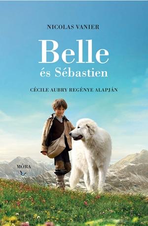 Belle és Sébastien - C. Aubry regényének izgalmas átdolgozása